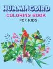 Hummingbird Coloring Book for Kids: Colouring Book Featuring Charming Hummingbirds, Beautiful Flowers and Nature Patterns for Stress Relief and Relaxa Cover Image