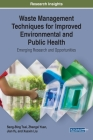 Waste Management Techniques for Improved Environmental and Public Health: Emerging Research and Opportunities Cover Image