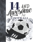 14 And Awesome At Football: Sketchbook Gift For Teen Football Players In The UK - Soccer Ball Sketchpad To Draw And Sketch In Cover Image