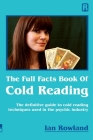 The Full Facts Book Of Cold Reading: The definitive guide to how cold reading is used in the psychic industry Cover Image