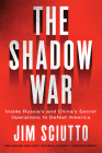 The Shadow War: Inside Russia's and China's Secret Operations to Defeat America Cover Image