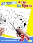 Libro de recortar para niños de 3 - 5 años - Aprender a usar las tijeras: 39 dibujos para colorear, cortar y pegar. Libro de actividades creativas par Cover Image