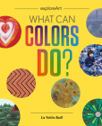 What Can Colors Do? (Explore Art) Cover Image