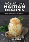 50 Favorite Haitian Recipes: Taste the Islands Essentials Cover Image