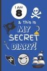 I Am 8 & This Is My Secret Diary: Notebook For Boy Aged 8 - Keep Out Diary - Pirate Activity Journal. Cover Image