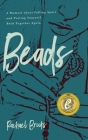 Beads: A Memoir about Falling Apart and Putting Yourself Back Together Again Cover Image