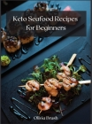Keto Seafood Recipes for Beginners: Quick and easy recipes for beginners Cover Image