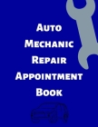Auto Mechanic Repair Appointment Book: Clean Professional Automotive Mechanics Tracking log. Keep your schedule organized and on time with ease. Keepe Cover Image