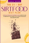 The 21-Day Sirtfood Diet Plan: A Revolutionary Fat-Burning Guide: How to Lose Weight Fast While Eating Chocolate and Drinking Wine Cover Image