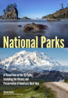 National Parks: A Visual Tour of the 59 Parks, Including the History and Preservation of America's Best Idea Cover Image