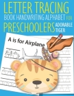 Letter Tracing Book Handwriting Alphabet for Preschoolers Adorable Tiger: Letter Tracing Book -Practice for Kids - Ages 3+ - Alphabet Writing Practice Cover Image