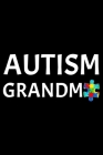 Autism Grandma: Notebook (Journal, Diary) for Grandmas who have a grandson or grandaughter with Autism - 120 lined pages to write in Cover Image