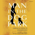 The Man in the Dog Park Lib/E: Coming Up Close to Homelessness Cover Image