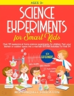 Science Experiments for Smart Kids: Over 101 Awesome at Home Science Experiments for Children. Turn Your Kitchen or Outdoor Space Into A Mad Lab! (STE Cover Image