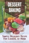 Dessert Baking: Simply Delicious Recipes For Cooking At Home: Macaron Recipes Cover Image