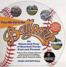 Take Me Out to the Ballpark Revised and Updated: An Illustrated Tour of Baseball Parks Past and Present Featuring Every Major League Park, Plus Minor League and Negro League Parks Cover Image