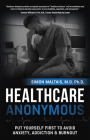 Healthcare Anonymous: Put Yourself First to Avoid Anxiety, Addiction and Burnout Cover Image
