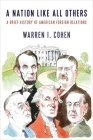 A Nation Like All Others: A Brief History of American Foreign Relations Cover Image