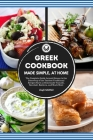 GREEK COOKBOOK Made Simple, at Home The Complete Guide Around Greece to the Discovery of the Tastiest Traditional Recipes Such as Homemade Tzatziki, S Cover Image