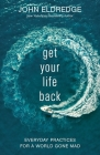 Get Your Life Back: Everyday Practices for a World Gone Mad Cover Image