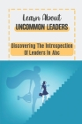 Learn About Uncommon Leaders: Discovering The Introspection Of Leaders In Abc: Powerful Leader Cover Image