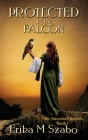 Protected By The Falcon: The Ancestors' Secrets Series, Book 1 Cover Image