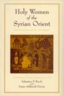 Holy Women of the Syrian Orient (Transformation of the Classical Heritage #13) Cover Image