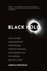 Black Hole: How an Idea Abandoned by Newtonians, Hated by Einstein, and Gambled on by Hawking Became Loved Cover Image