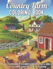 Country Farm Coloring Book: An Adult Coloring Book with Charming Country Life, Playful Animals, Beautiful Flowers, and Nature Scenes for Relaxatio Cover Image