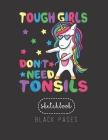 Black Paper SketchBook: Tough Girls Dont Need Tonsil Removal Surgery Recovery Gift Large Modern Designed Kawaii Unicorn Black Pages Sketch Boo Cover Image