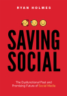 Saving Social: The Dysfunctional Past and Promising Future of Social Media Cover Image