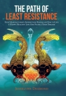 The Path of Least Resistance: Your Manufacturer's Instruction Manual on How to Live a Happy Healthy Life and Fulfill Your Dreams Cover Image