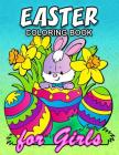 Easter Coloring Book for Girls: Cute Rabbit and Eggs Coloring Book Easy, Fun, Beautiful Coloring Pages Cover Image