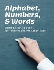 Alphabet, Numbers, and Words Writing Practice Book for Toddlers and Pre-School Kids, 8.5 x 11 Cover Image
