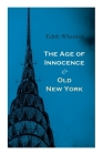 The Age of Innocence & Old New York: Tales of The Big Apple: False Dawn, The Old Maid, The Spark & New Year's Day Cover Image