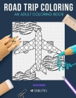 Road Trip Coloring: AN ADULT COLORING BOOK: USA, Wanderlust & Maps - 3 Coloring Books In 1 Cover Image