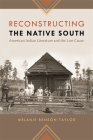 Reconstructing the Native South: American Indian Literature and the Lost Cause (New Southern Studies) Cover Image
