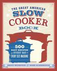 The Great American Slow Cooker Book: 500 Easy Recipes for Every Day and Every Size Machine Cover Image