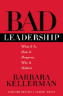 Bad Leadership: What It Is, How It Happens, Why It Matters Cover Image