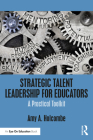 Strategic Talent Leadership for Educators: A Practical Toolkit Cover Image