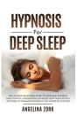 Hypnosis for Deep Sleep: The Ultimate Beginner's Guide to Overcome Insomnia Using Positive Affirmations and Meditation. Sleep Better and Wake U Cover Image