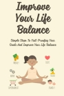 Improve Your Life Balance: Simple Steps To Fail-Proofing Your Goals And Improve Your Life Balance: Guide Find Your Tribe And Build Momentum Towar Cover Image