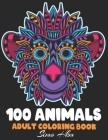 100 Animals Adult Coloring Book: (3) Mandala Coloring Books for Adults Animals An Adult Coloring Book With 100 Detailed Animal for Relaxation and Stre Cover Image