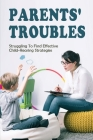 Parents' Troubles: Struggling To Find Effective Child-Rearing Strategies: Learn How To Bring Up Kids To Be Responsible Cover Image