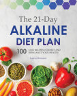 The 21-Day Alkaline Diet Plan: 100 Easy Recipes to Reset and Rebalance Your Health Cover Image