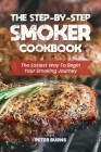 The Step-By-Step Smoker Cookbook: The Easiest Way To Begin Your Smoking Journey Cover Image