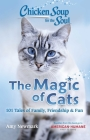 Chicken Soup for the Soul: The Magic of Cats: 101 Tales of Family, Friendship & Fun Cover Image