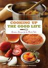 Cooking Up the Good Life: Creative Recipes for the Family Table Cover Image
