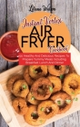 Instant Vortex Air Fryer Cookbook: 50 Healthy And Delicious Recipes To Prepare Yummy Meals Including Breakfast Lunch And Dinner Cover Image