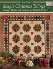 Simple Christmas Tidings: Scrappy Quilts and Projects for Yuletide Style Cover Image